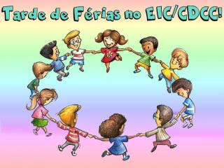 Tardes de Férias no EIC/CDCC!