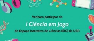 """I """"Ciência em Jogo"""" do EIC-USP!"""